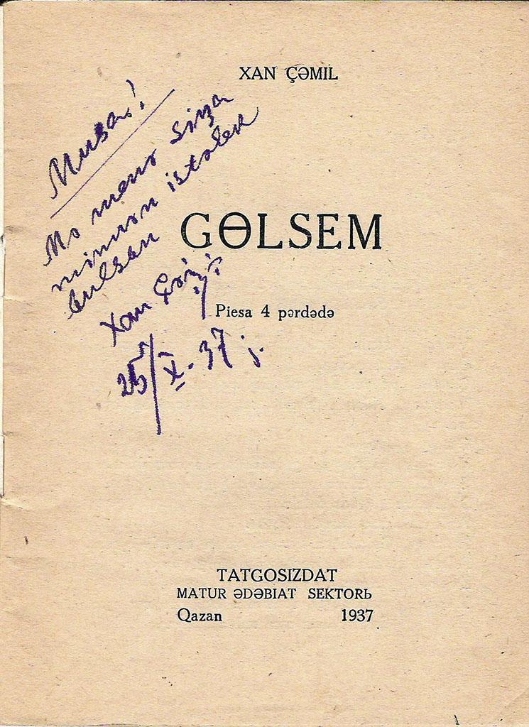 Җәмил Х. Гөлсем: пьеса / Хан Җәмил. – Казан: Татгосиздат, 1937.